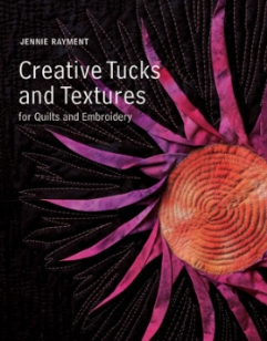 Creative Tucks and Textures for Quilters and Embroiderers