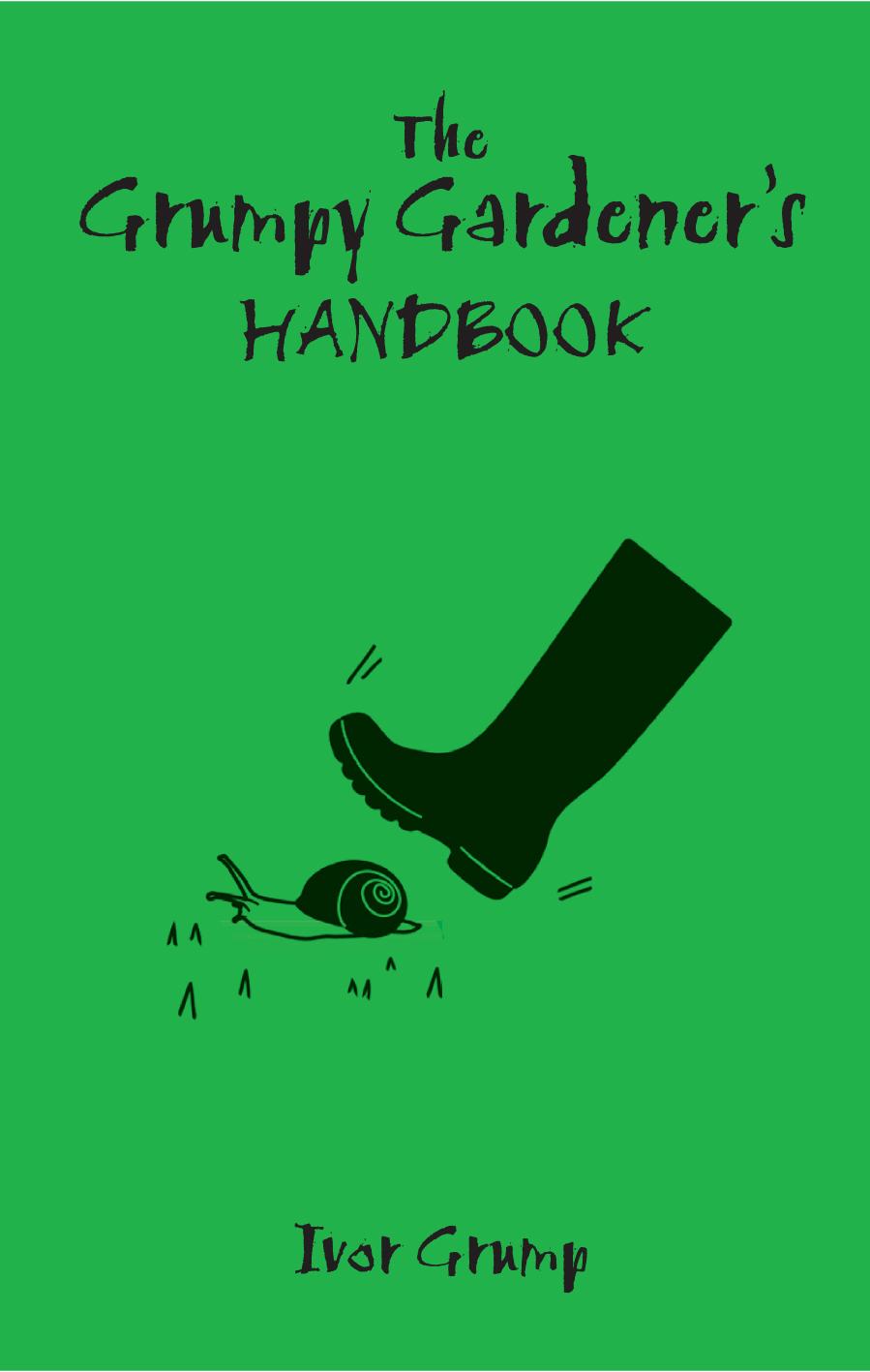 The Grumpy Gardener's Handbook