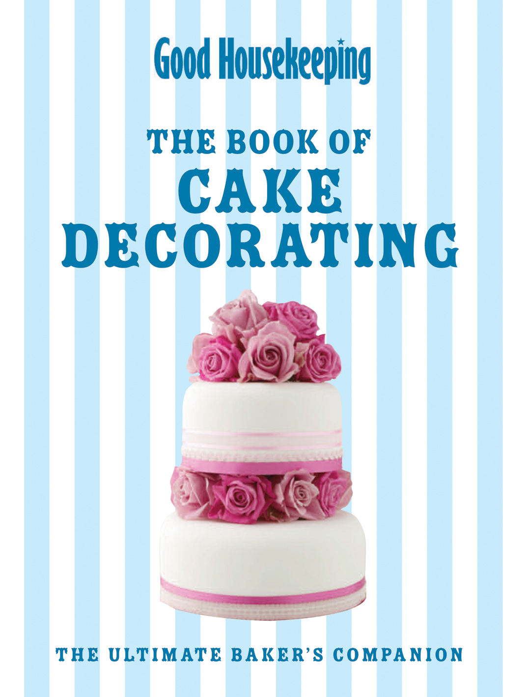 Good Housekeeping The Cake Decorating Book