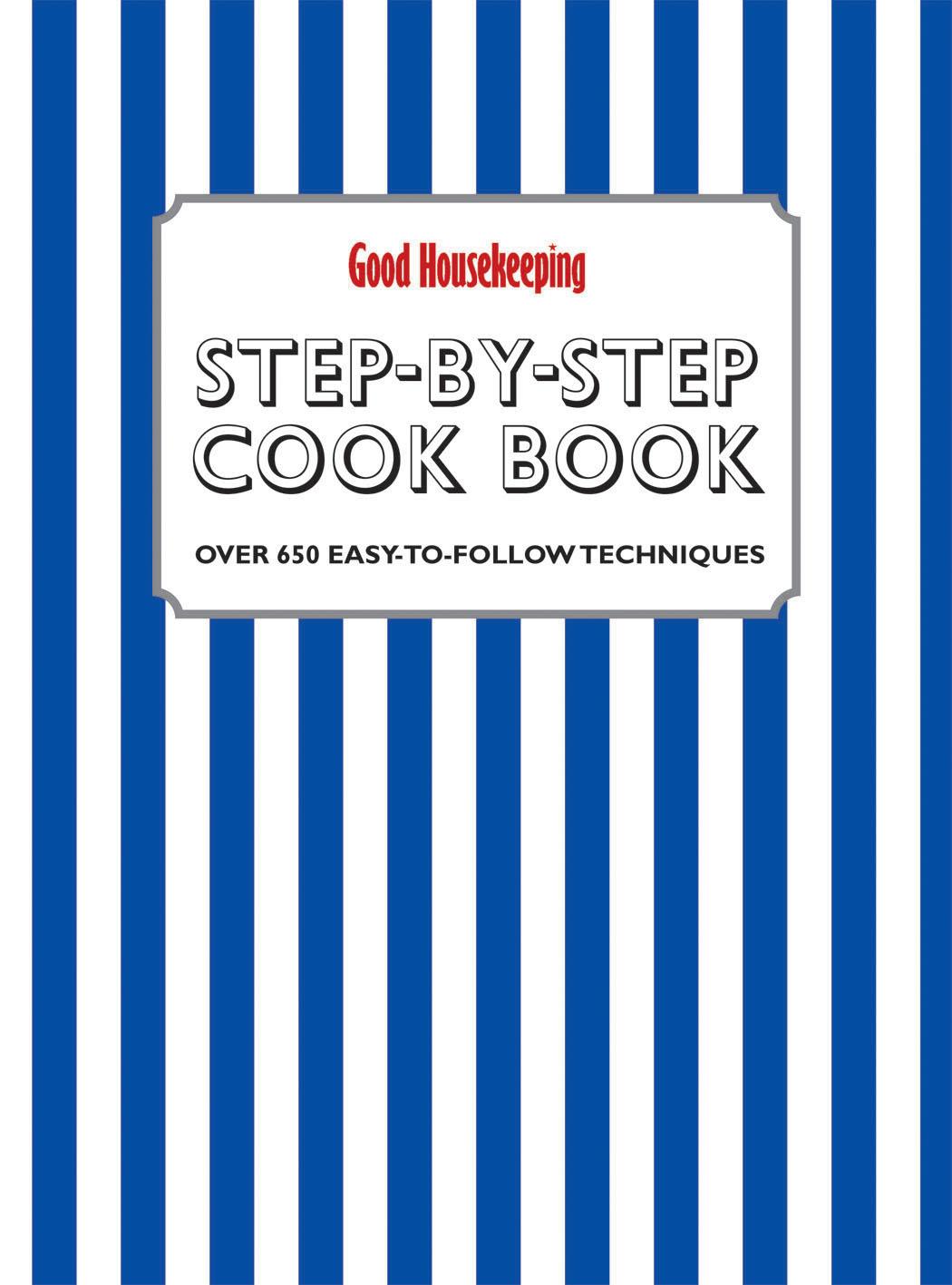 Good Housekeeping Step-by-Step Cookbook