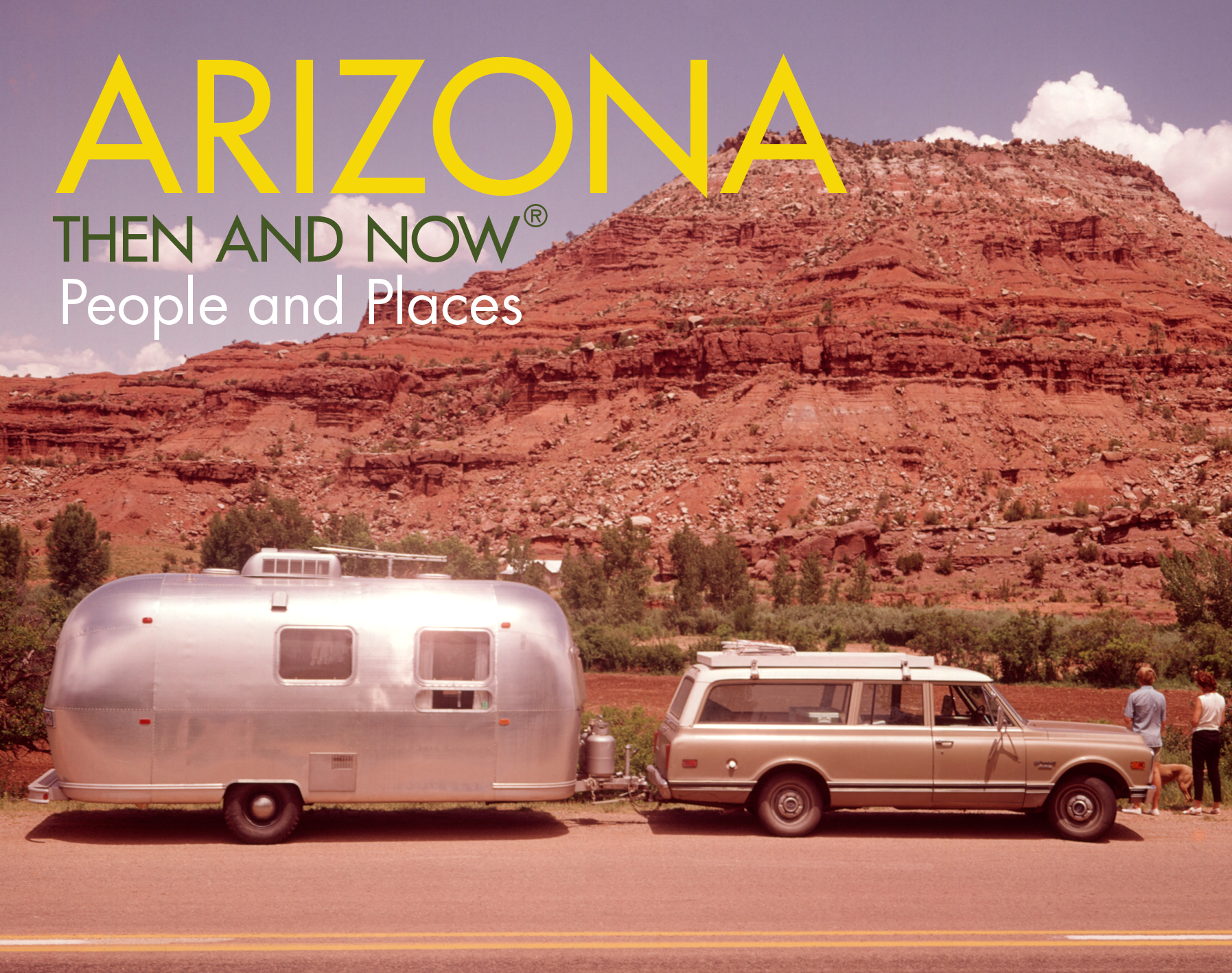 Arizona Then and Now People & Places