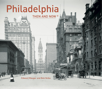 Philadelphia Then and Now®