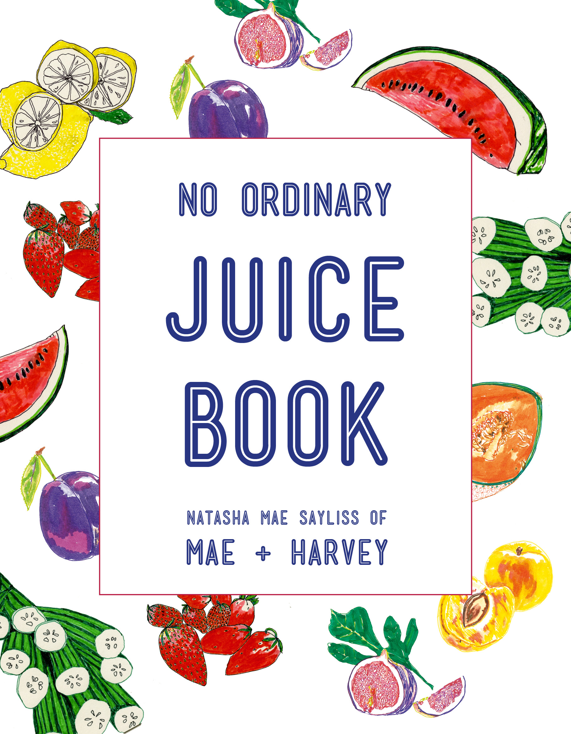 Mae + Harvey No Ordinary Juice Book